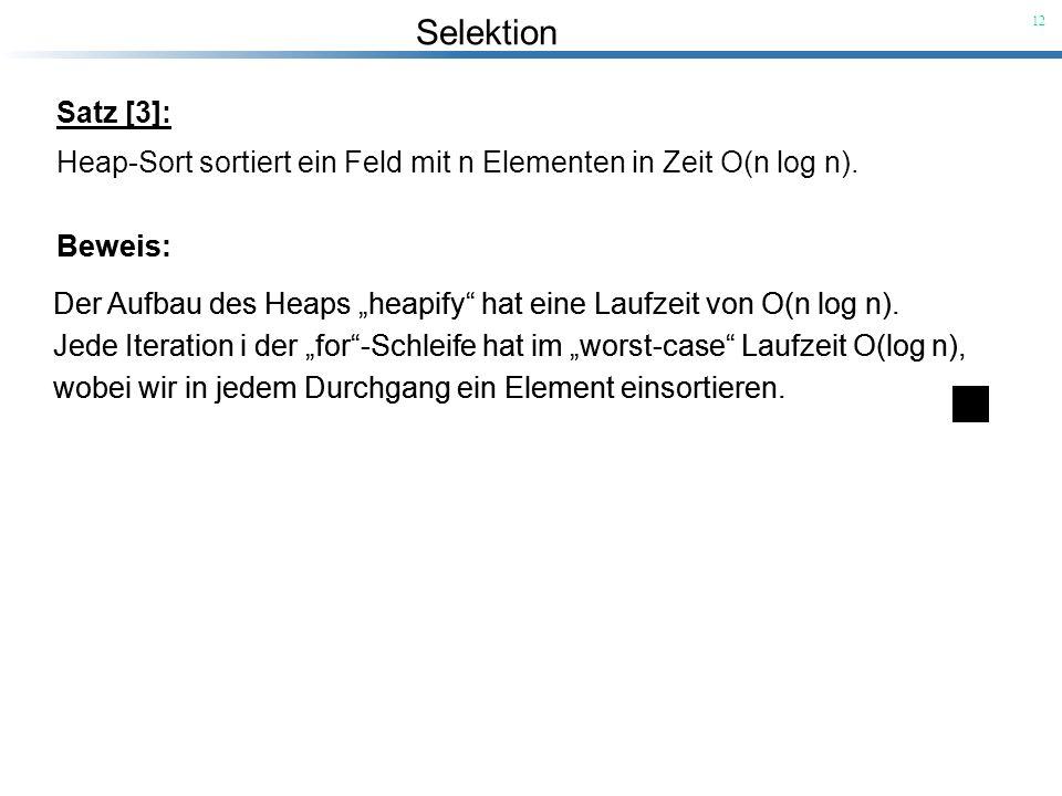 Satz [3]: Heap-Sort sortiert ein Feld mit n Elementen in Zeit O(n log n). Beweis: Beweis: